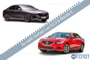 So sánh xe Vinfast Lux A2.0 và Mazda 6